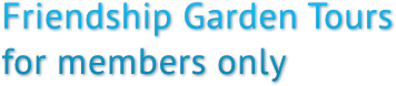 Friendship Garden Tours  for members only